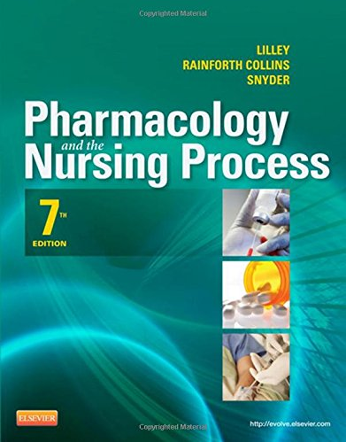 Pharmacology and the Nursing Process, 7th Ed., Lilley, Rainforth Collins & Snyder, 2014