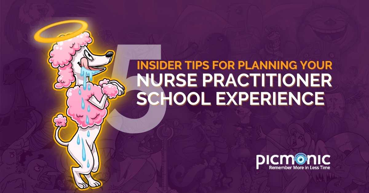 Picmonic's top 5 insider tips for planing your nurse practitioner school experience.